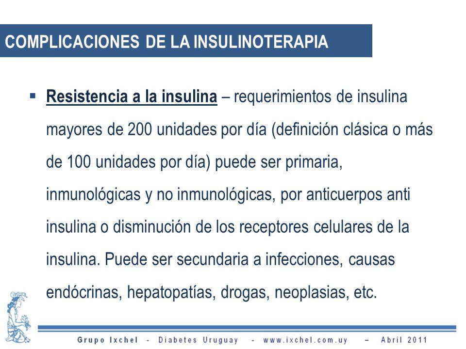 Resistencia a la insulina – requerimientos de insulina mayores de 200 unidades por día (definición clásica o más de 100 unidades por día) puede ser primaria, inmunológicas y no inmunológicas, por anticuerpos anti insulina o disminución de los receptores celulares de la insulina.