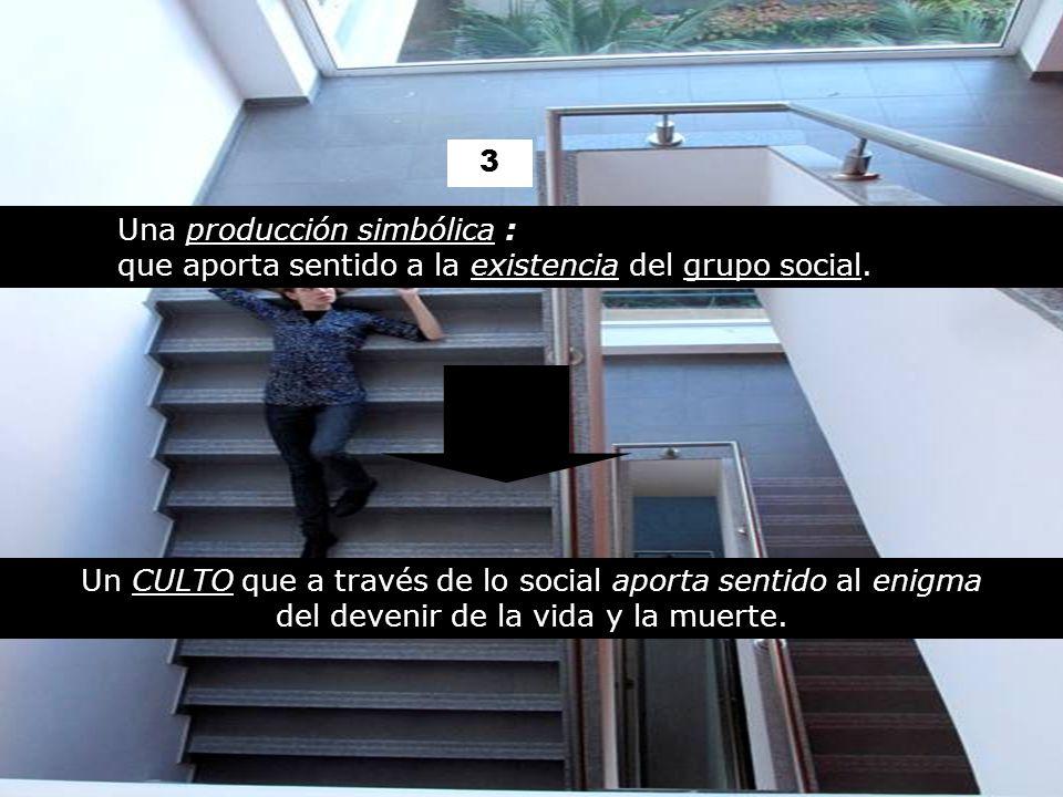 3 Una producción simbólica : que aporta sentido a la existencia del grupo social.