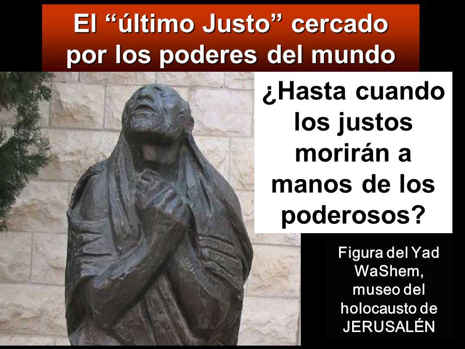 El último Justo cercado por los poderes del mundo ¿Hasta cuando los justos morirán a manos de los poderosos.