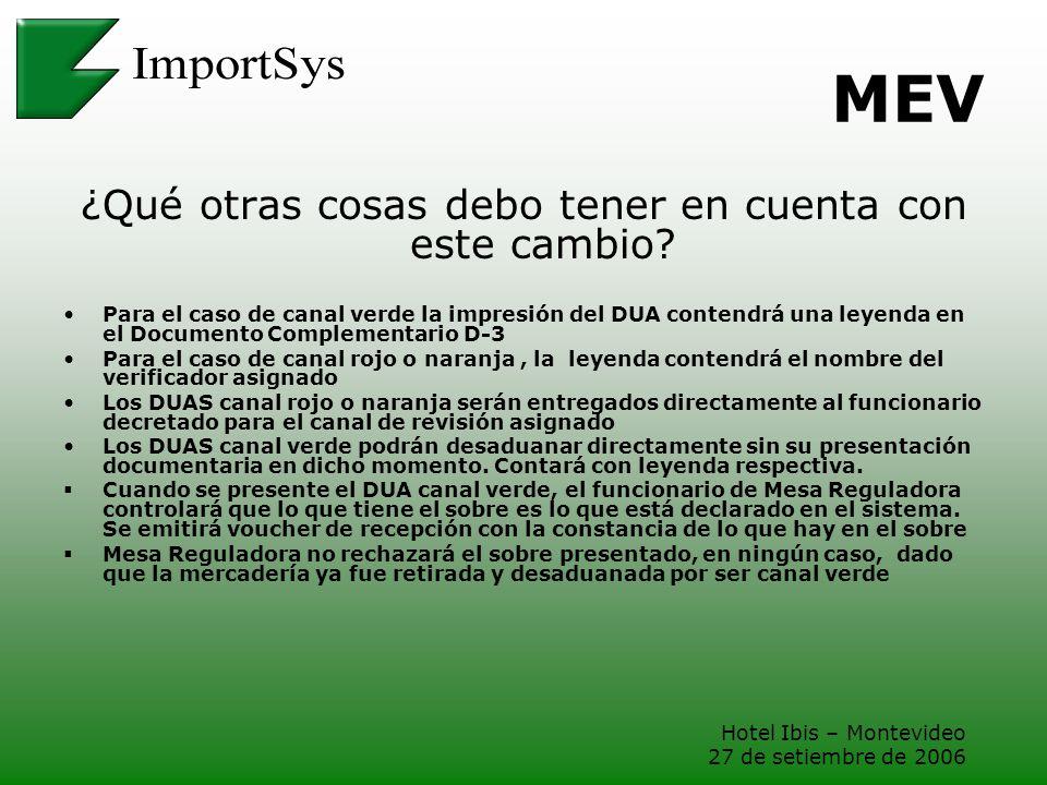 Hotel Ibis – Montevideo 27 de setiembre de 2006 MEV ¿Qué otras cosas debo tener en cuenta con este cambio? Para el caso de canal verde la impresión de