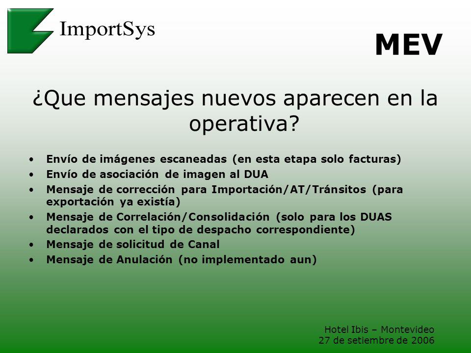 Hotel Ibis – Montevideo 27 de setiembre de 2006 MEV ¿Que mensajes nuevos aparecen en la operativa? Envío de imágenes escaneadas (en esta etapa solo fa