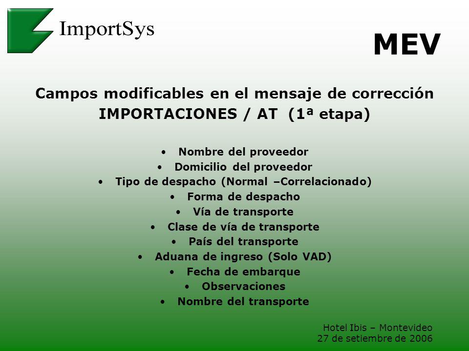 Hotel Ibis – Montevideo 27 de setiembre de 2006 MEV Campos modificables en el mensaje de corrección IMPORTACIONES / AT (1ª etapa) Nombre del proveedor