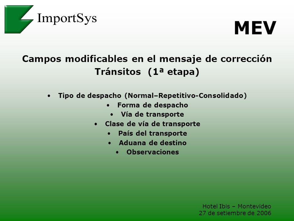 Hotel Ibis – Montevideo 27 de setiembre de 2006 MEV Campos modificables en el mensaje de corrección Tránsitos (1ª etapa) Tipo de despacho (Normal–Repe