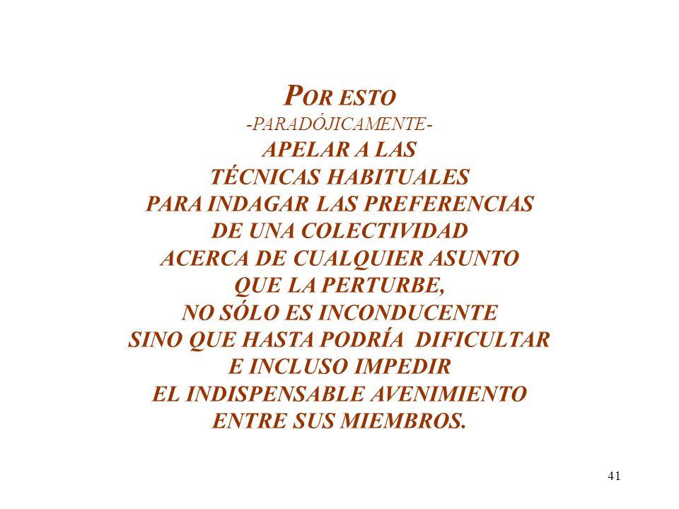 40 C OMO ES NOTORIO -ENTONCES- LA INFORMACIÓN QUE APORTA UN PLEBISCITO REALIZADO SEGÚN EL CRITERIO TRADICIONAL, PODRÍA SURGIR INDISTINTAMENTE DE REALIDADES MUY DIFERENTES Y HASTA CONTRADICTORIAS ENTRE SÍ...