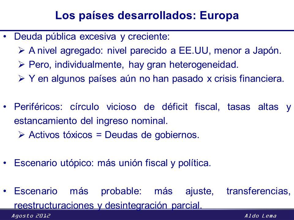 Agosto 2012Aldo Lema Los países desarrollados: Europa Deuda pública excesiva y creciente: A nivel agregado: nivel parecido a EE.UU, menor a Japón. Per