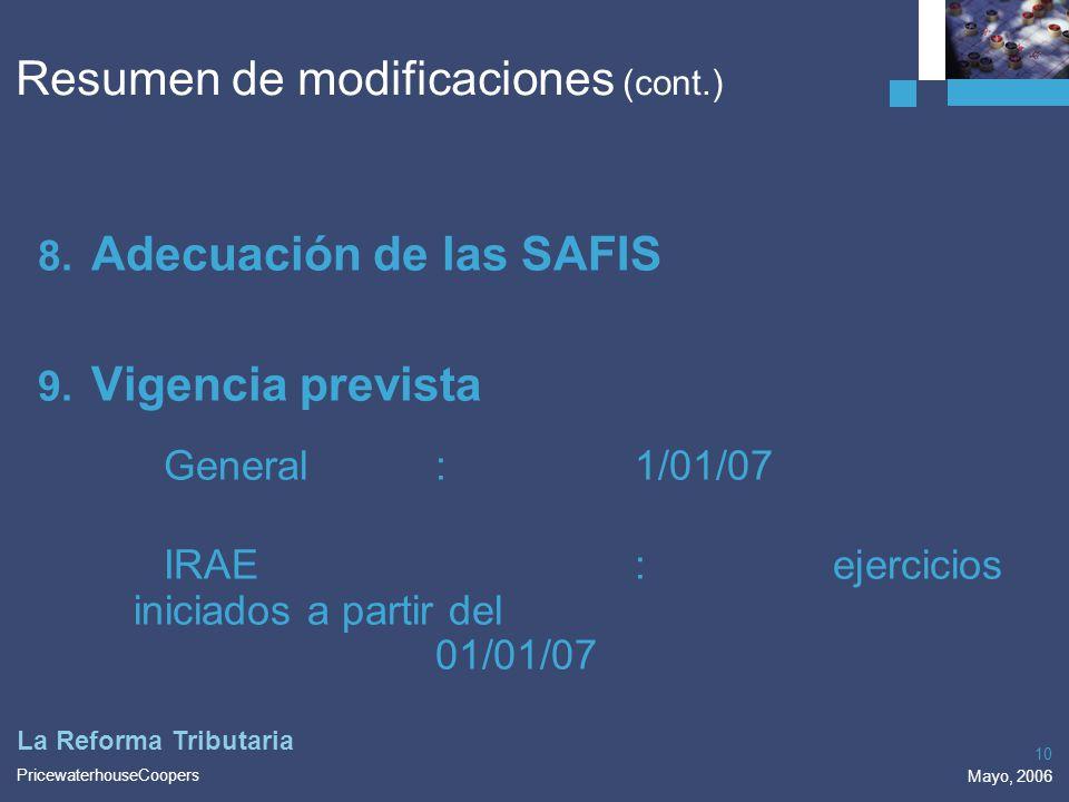 PricewaterhouseCoopers Mayo, 2006 10 La Reforma Tributaria 8. Adecuación de las SAFIS 9. Vigencia prevista General:1/01/07 IRAE:ejercicios iniciados a