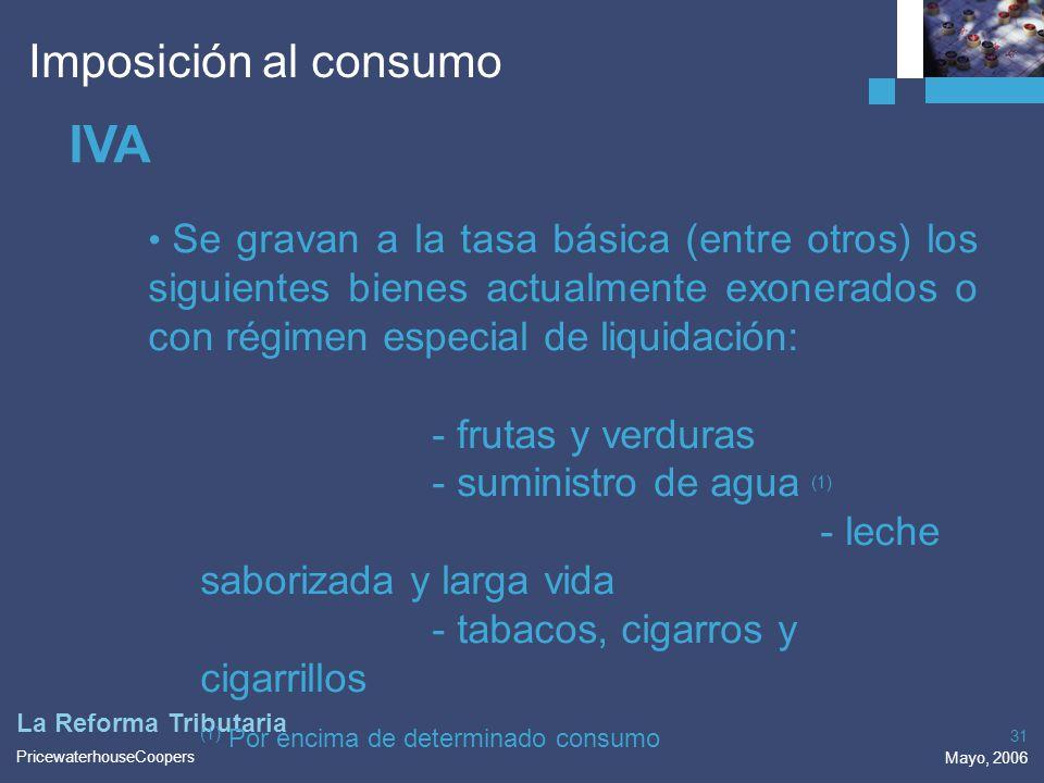 PricewaterhouseCoopers Mayo, 2006 31 La Reforma Tributaria Imposición al consumo IVA Se gravan a la tasa básica (entre otros) los siguientes bienes ac