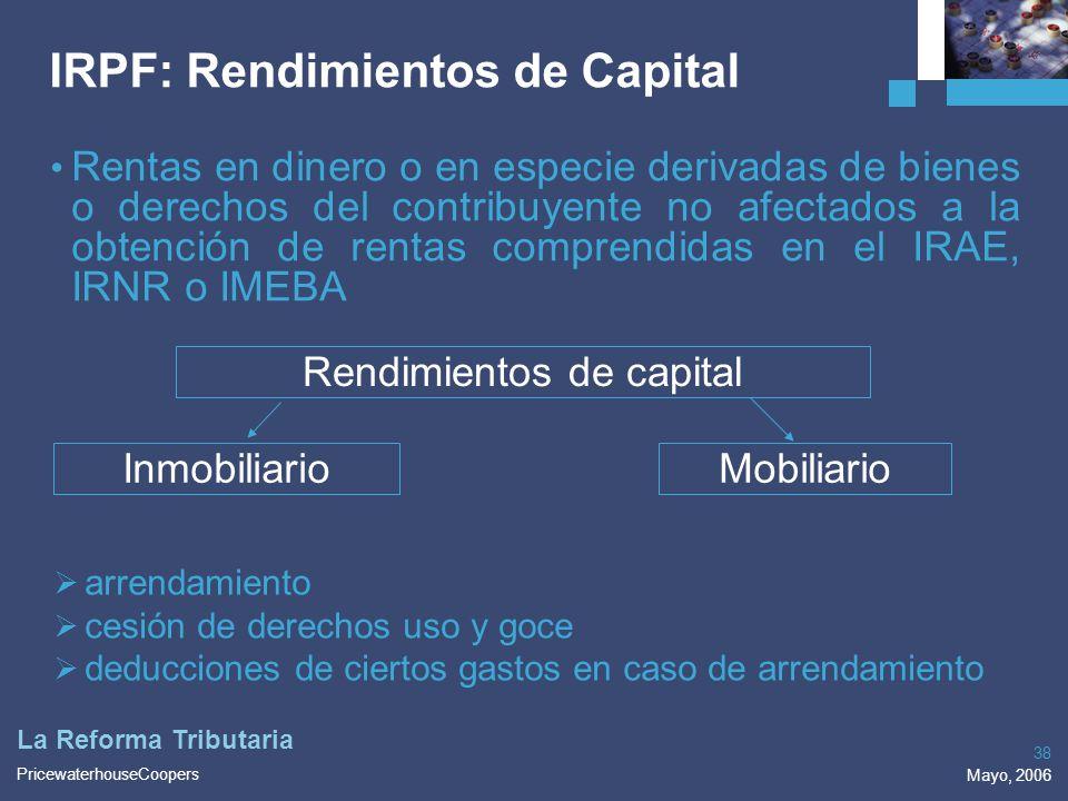 PricewaterhouseCoopers Mayo, 2006 38 La Reforma Tributaria IRPF: Rendimientos de Capital Rentas en dinero o en especie derivadas de bienes o derechos
