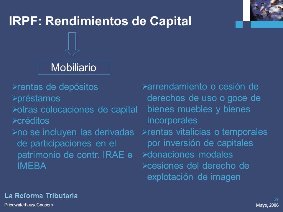 PricewaterhouseCoopers Mayo, 2006 39 La Reforma Tributaria IRPF: Rendimientos de Capital Mobiliario rentas de depósitos préstamos otras colocaciones d