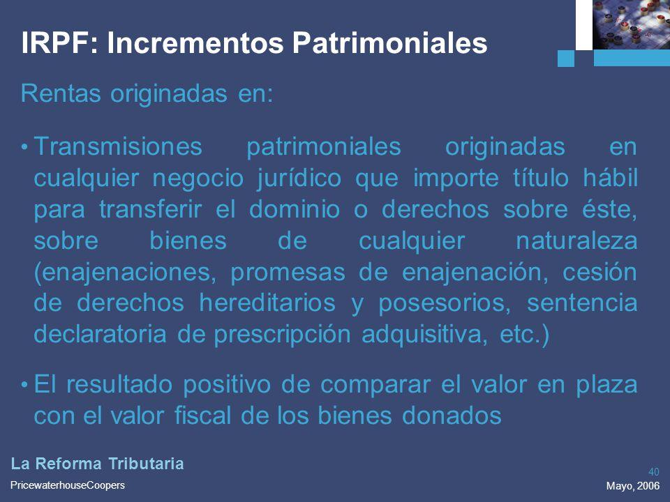 PricewaterhouseCoopers Mayo, 2006 40 La Reforma Tributaria IRPF: Incrementos Patrimoniales Rentas originadas en: Transmisiones patrimoniales originada