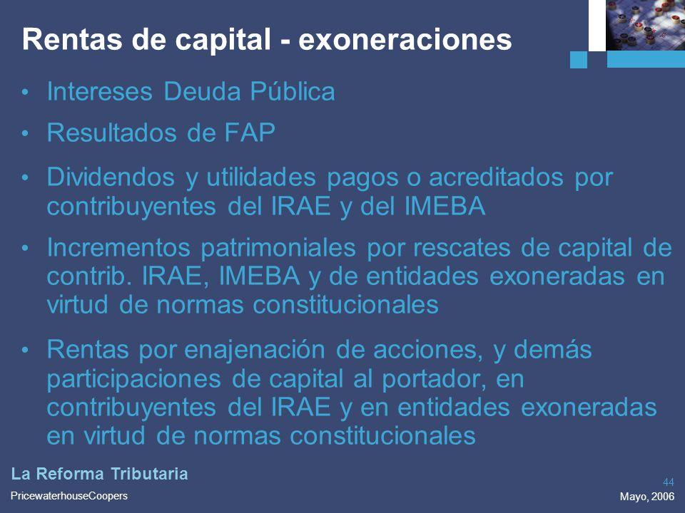PricewaterhouseCoopers Mayo, 2006 44 La Reforma Tributaria Rentas de capital - exoneraciones Intereses Deuda Pública Resultados de FAP Dividendos y ut
