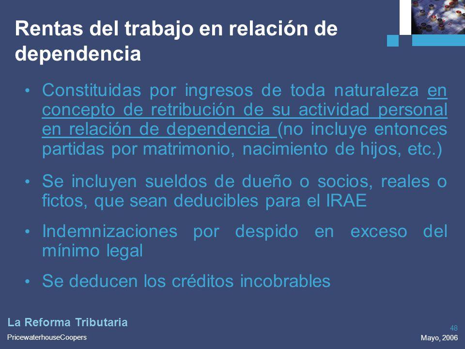 PricewaterhouseCoopers Mayo, 2006 48 La Reforma Tributaria Rentas del trabajo en relación de dependencia Constituidas por ingresos de toda naturaleza