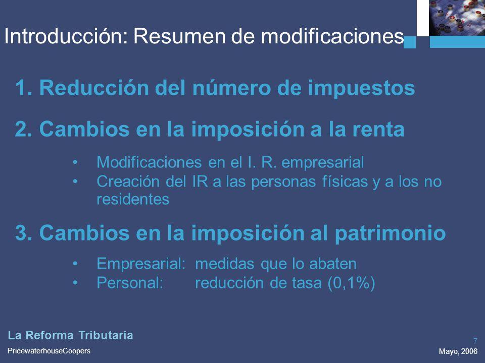 PricewaterhouseCoopers Mayo, 2006 7 La Reforma Tributaria 1.Reducción del número de impuestos 2.Cambios en la imposición a la renta Modificaciones en