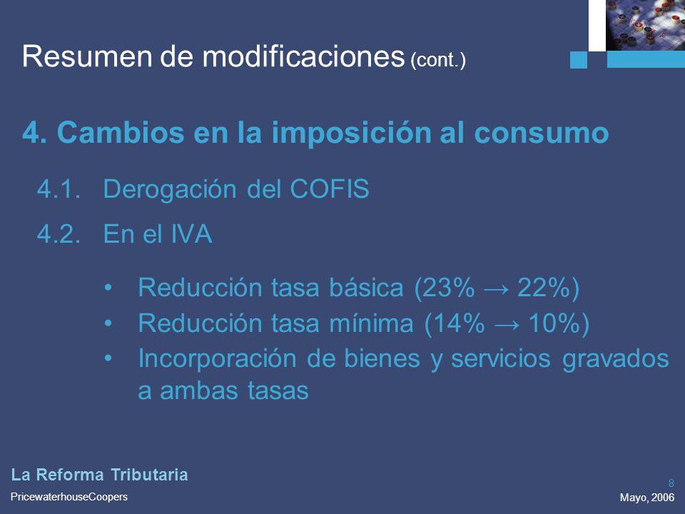 PricewaterhouseCoopers Mayo, 2006 8 La Reforma Tributaria 4.Cambios en la imposición al consumo 4.1.Derogación del COFIS 4.2.En el IVA Reducción tasa
