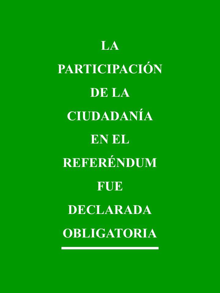 LA PARTICIPACIÓN DE LA CIUDADANÍA EN EL REFERÉNDUM FUE DECLARADA OBLIGATORIA
