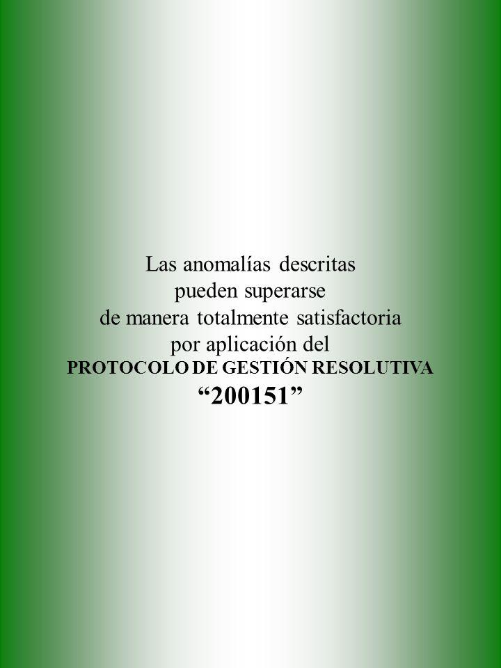Las anomalías descritas pueden superarse de manera totalmente satisfactoria por aplicación del PROTOCOLO DE GESTIÓN RESOLUTIVA 200151