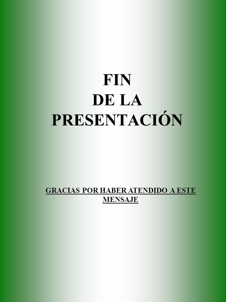FIN DE LA PRESENTACIÓN GRACIAS POR HABER ATENDIDO A ESTE MENSAJE