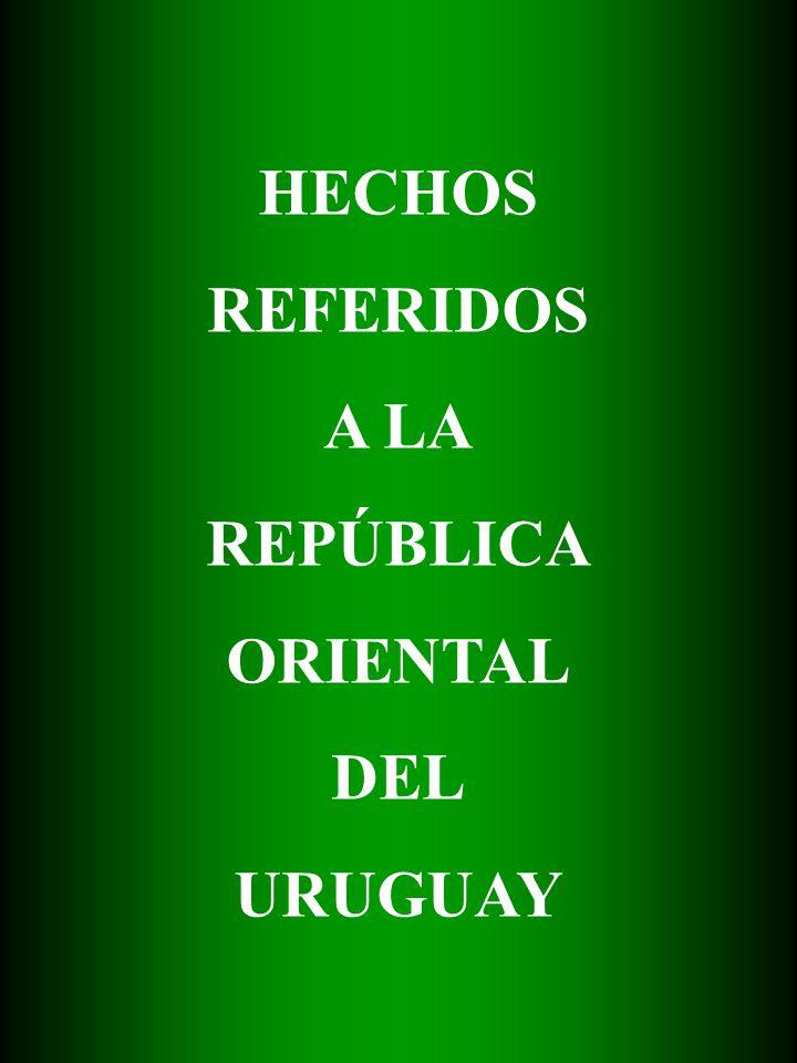 HECHOS REFERIDOS A LA REPÚBLICA ORIENTAL DEL URUGUAY