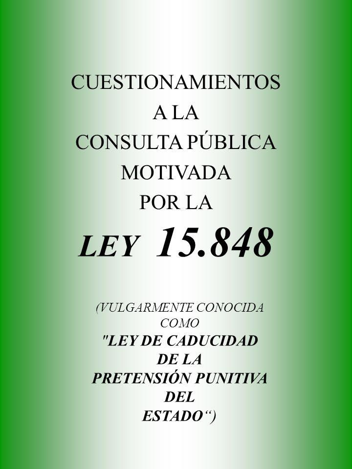 LEY 15.848 (VULGARMENTE CONOCIDA COMO LEY DE CADUCIDAD DE LA PRETENSIÓN PUNITIVA DEL ESTADO) CUESTIONAMIENTOS A LA CONSULTA PÚBLICA MOTIVADA POR LA