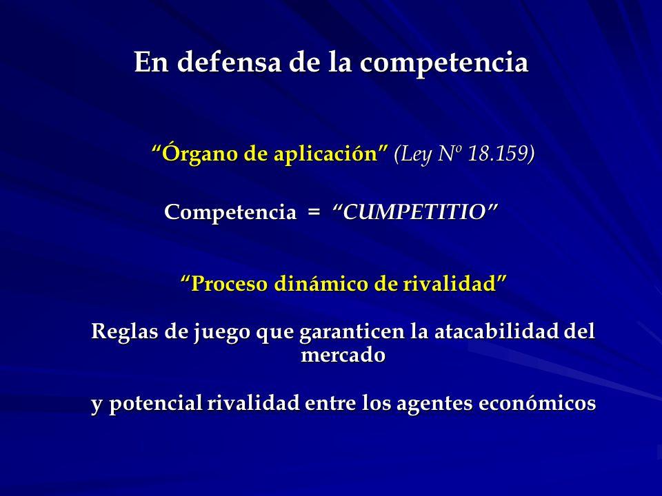 En defensa de la competencia Órgano de aplicación (Ley Nº 18.159) Competencia = CUMPETITIO Proceso dinámico de rivalidad Reglas de juego que garanticen la atacabilidad del mercado y potencial rivalidad entre los agentes económicos