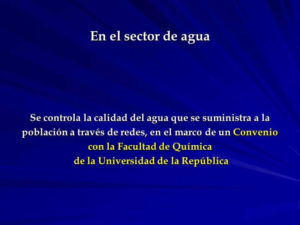 En el sector de agua Se controla la calidad del agua que se suministra a la población a través de redes, en el marco de un Convenio con la Facultad de Química de la Universidad de la República de la Universidad de la República