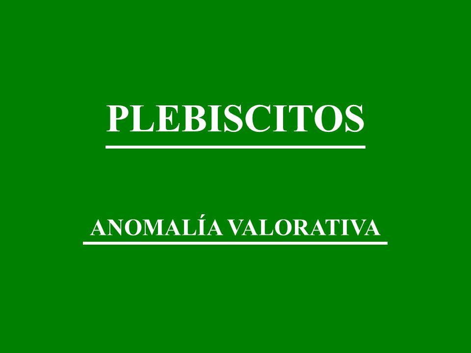 PLEBISCITOS ANOMALÍA VALORATIVA
