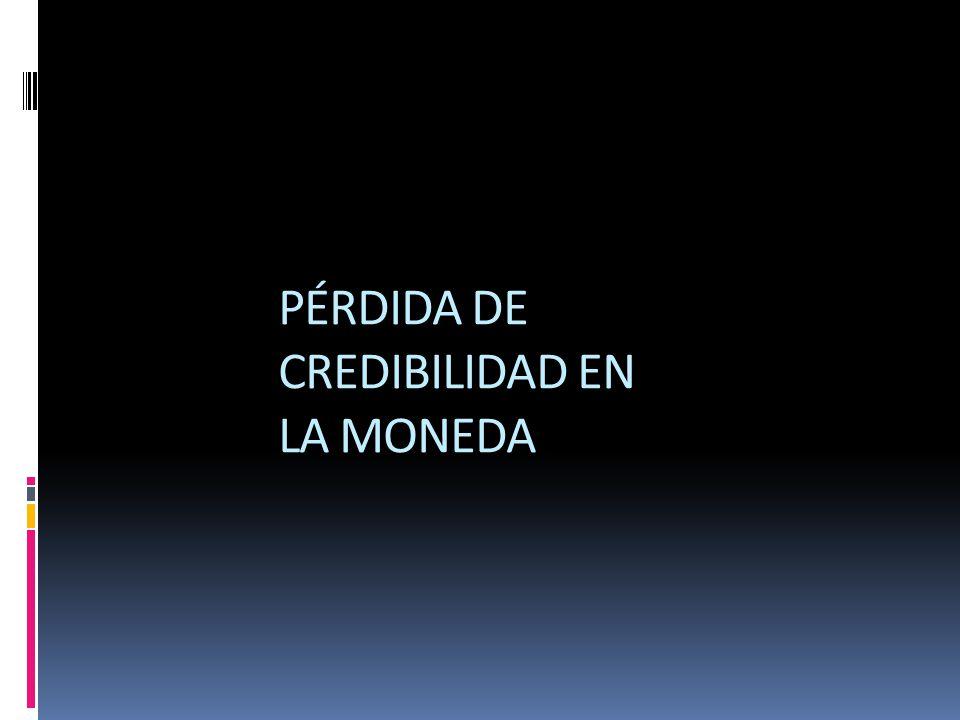 PÉRDIDA DE CREDIBILIDAD EN LA MONEDA