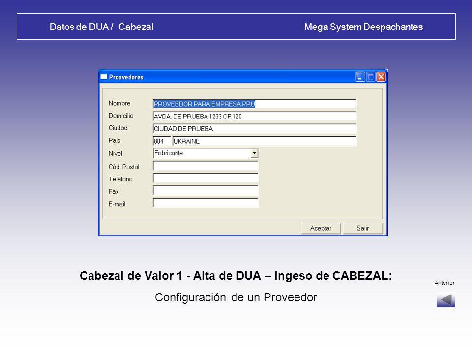 Datos de DUA / Cabezal Mega System Despachantes Cabezal de Valor 1 - Alta de DUA – Ingeso de CABEZAL: Enter en el campo Proveedor: se despliegan los a