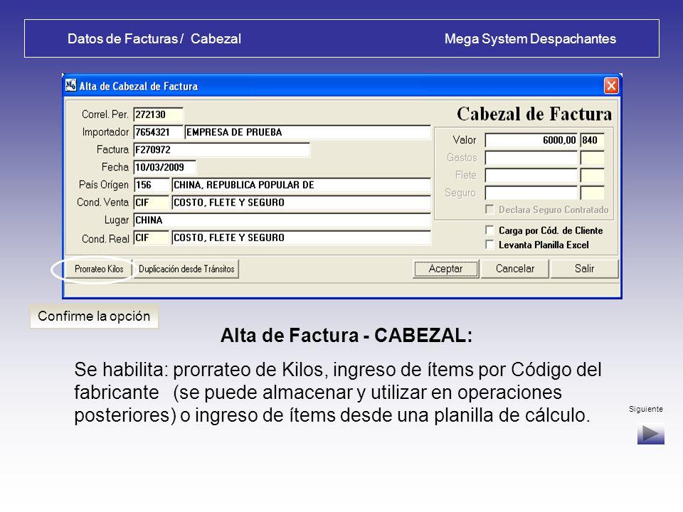 Datos de Facturas / Cabezal Mega System Despachantes Alta de Factura - CABEZAL: Se habilita: prorrateo de Kilos, ingreso de ítems por Código del fabricante (se puede almacenar y utilizar en operaciones posteriores) o ingreso de ítems desde una planilla de cálculo.