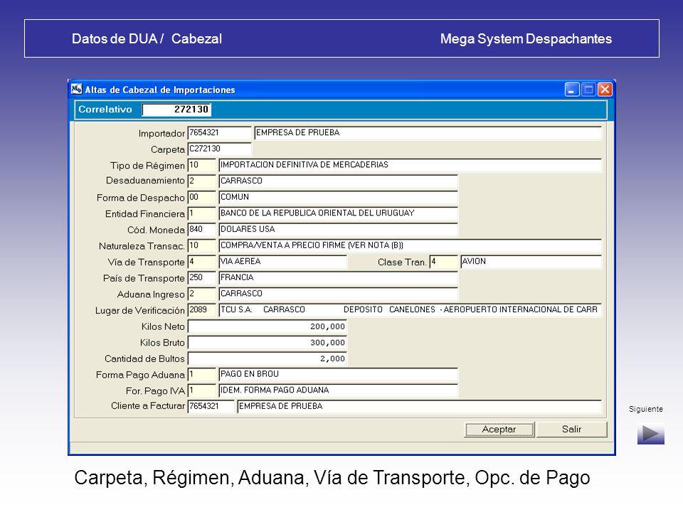 Datos de DUA / Cabezal Mega System Despachantes Datos 1 - Alta de DUA – Ingeso de CABEZAL : Carpeta, Régimen, Aduana, Vía de Transporte, Opc.
