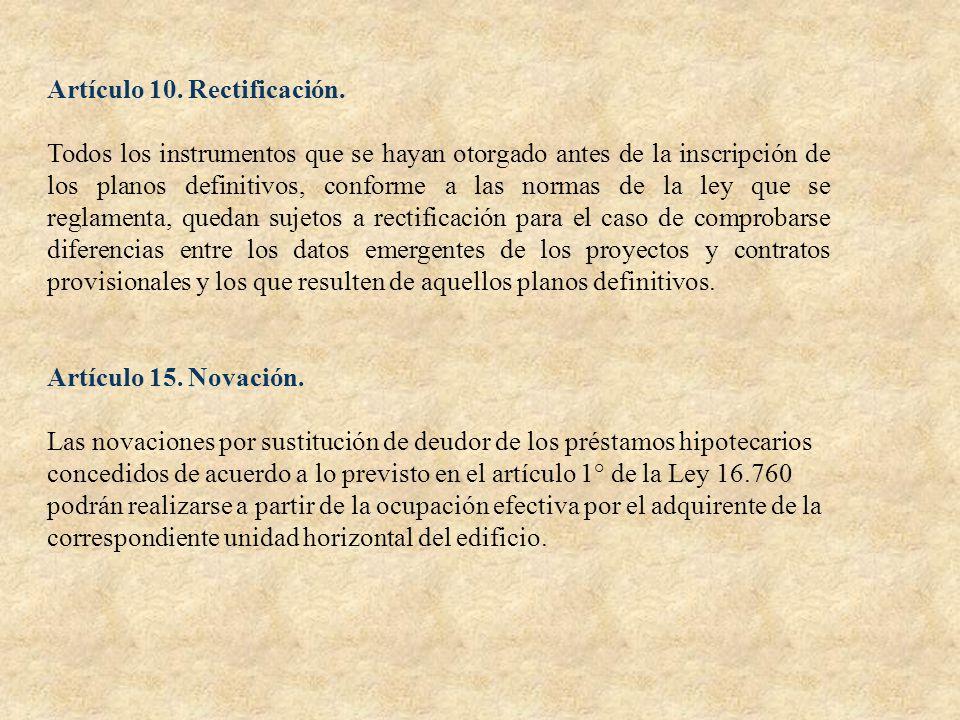 Artículo 10. Rectificación. Todos los instrumentos que se hayan otorgado antes de la inscripción de los planos definitivos, conforme a las normas de l