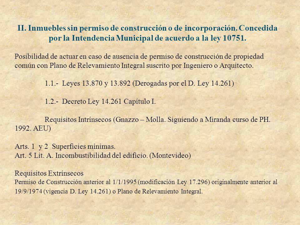 II. Inmuebles sin permiso de construcción o de incorporación. Concedida por la Intendencia Municipal de acuerdo a la ley 10751. Posibilidad de actuar