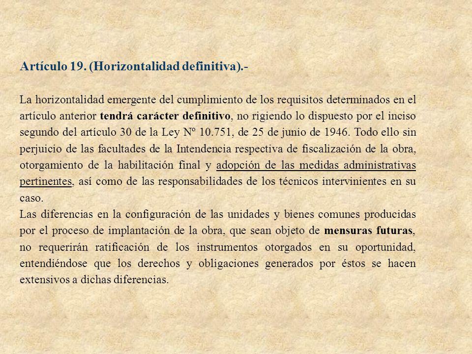 Artículo 19. (Horizontalidad definitiva).- La horizontalidad emergente del cumplimiento de los requisitos determinados en el artículo anterior tendrá