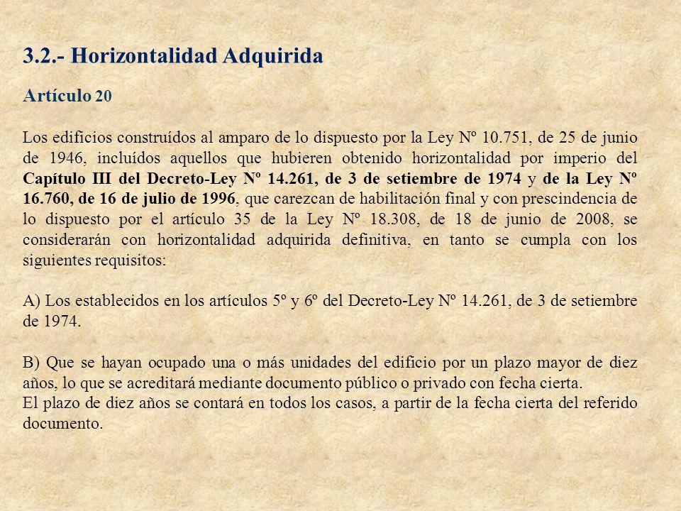 3.2.- Horizontalidad Adquirida Artículo 20 Los edificios construídos al amparo de lo dispuesto por la Ley Nº 10.751, de 25 de junio de 1946, incluídos