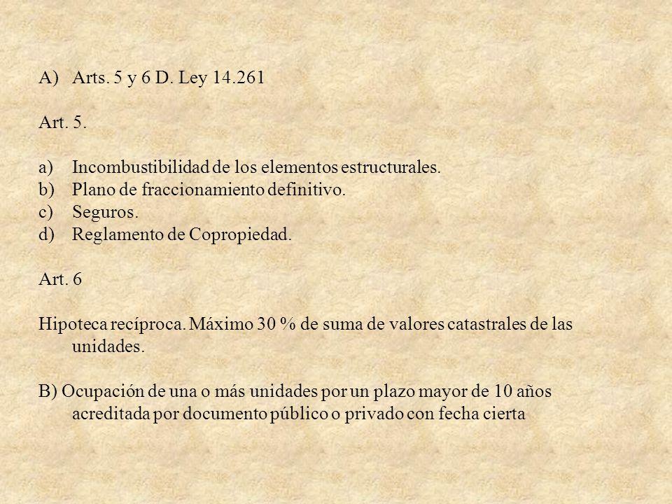 A)Arts. 5 y 6 D. Ley 14.261 Art. 5. a)Incombustibilidad de los elementos estructurales. b)Plano de fraccionamiento definitivo. c)Seguros. d)Reglamento