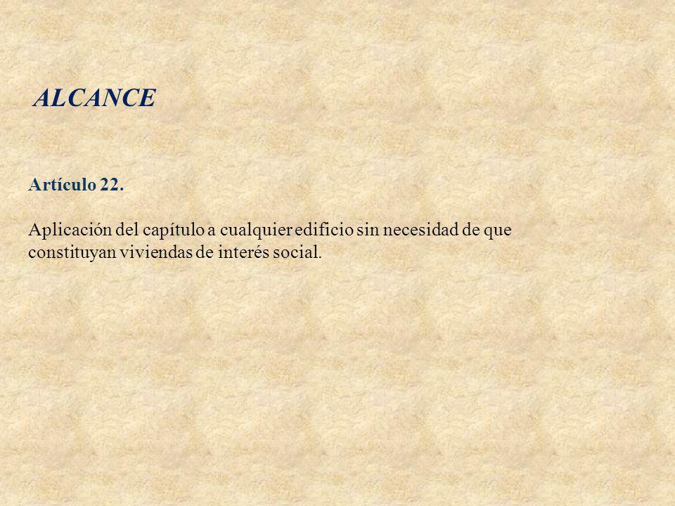 ALCANCE Artículo 22. Aplicación del capítulo a cualquier edificio sin necesidad de que constituyan viviendas de interés social.