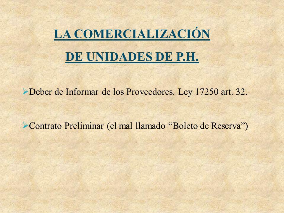 LA COMERCIALIZACIÓN DE UNIDADES DE P.H. Deber de Informar de los Proveedores. Ley 17250 art. 32. Contrato Preliminar (el mal llamado Boleto de Reserva
