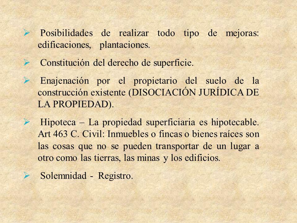 Posibilidades de realizar todo tipo de mejoras: edificaciones, plantaciones. Constitución del derecho de superficie. Enajenación por el propietario de