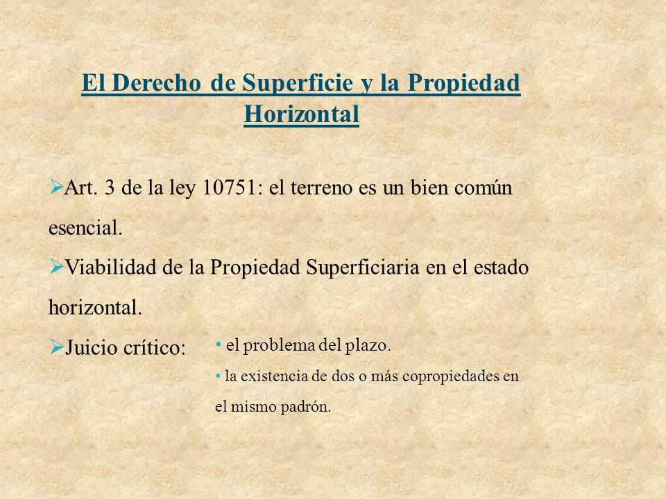 El Derecho de Superficie y la Propiedad Horizontal Art. 3 de la ley 10751: el terreno es un bien común esencial. Viabilidad de la Propiedad Superficia