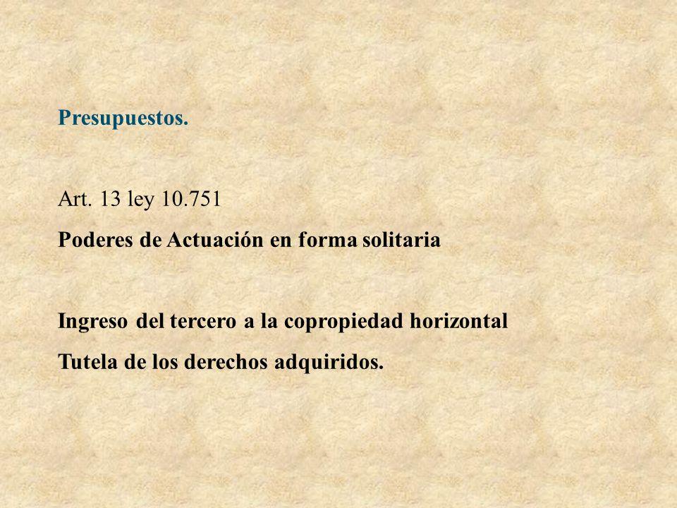 Presupuestos. Art. 13 ley 10.751 Poderes de Actuación en forma solitaria Ingreso del tercero a la copropiedad horizontal Tutela de los derechos adquir