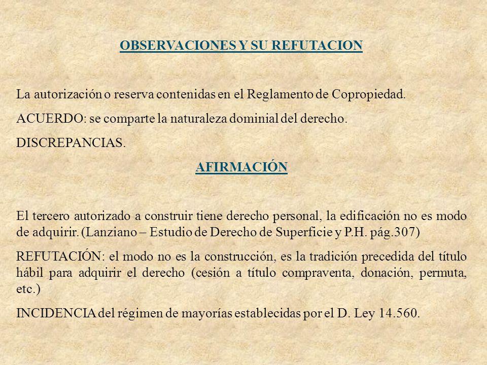 OBSERVACIONES Y SU REFUTACION La autorización o reserva contenidas en el Reglamento de Copropiedad. ACUERDO: se comparte la naturaleza dominial del de