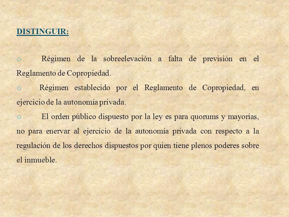 DISTINGUIR: o Régimen de la sobreelevación a falta de previsión en el Reglamento de Copropiedad. o Régimen establecido por el Reglamento de Copropieda
