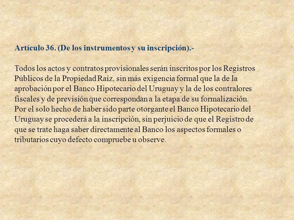 Artículo 36. (De los instrumentos y su inscripción).- Todos los actos y contratos provisionales serán inscritos por los Registros Públicos de la Propi