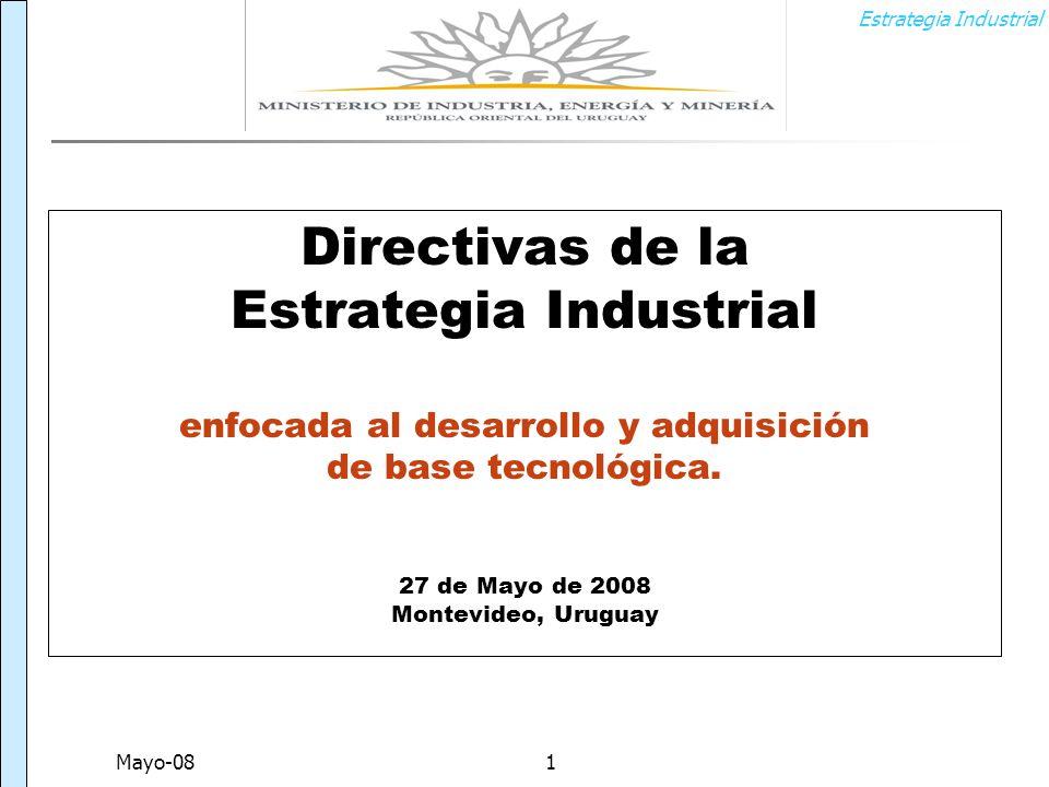 Estrategia Industrial Mayo-081 Directivas de la Estrategia Industrial enfocada al desarrollo y adquisición de base tecnológica.