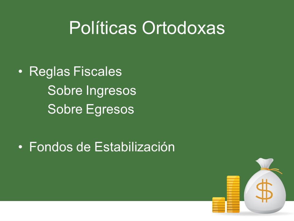 Reglas Fiscales Elementos a favor: -Fragmentación dentro de autoridades económicas (riesgo moral) -Expectativas del sector privado -Necesidad y conveniencia -Indispensable para fomentar confianza