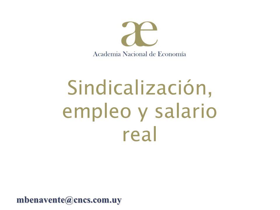 Sindicalización, empleo y salario real mbenavente@cncs.com.uy