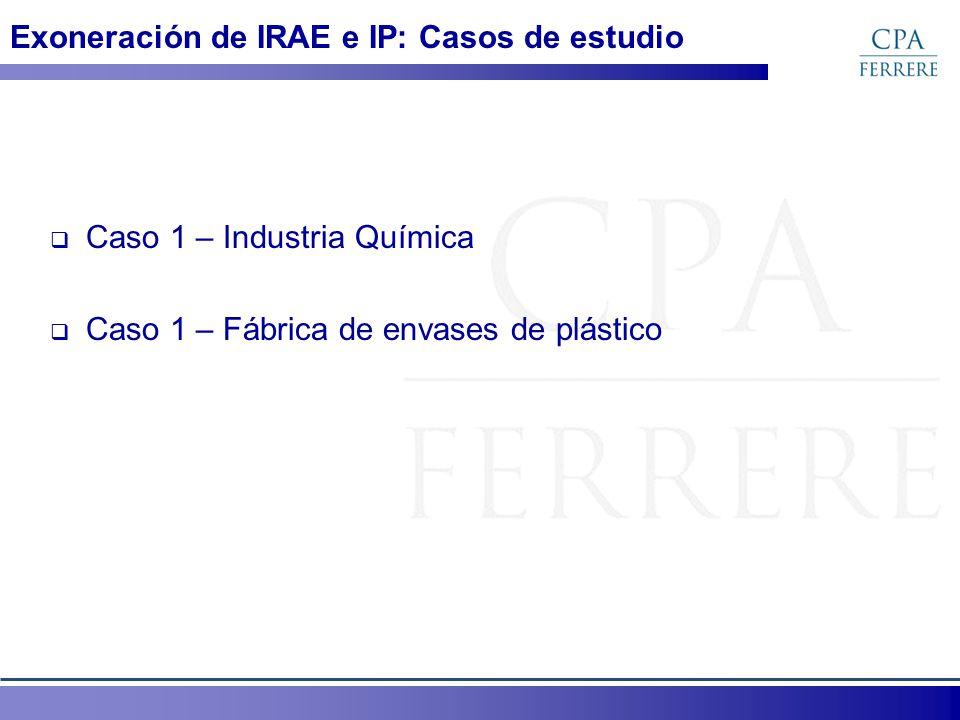 Caso 1 – Industria Química Caso 1 – Fábrica de envases de plástico Exoneración de IRAE e IP: Casos de estudio