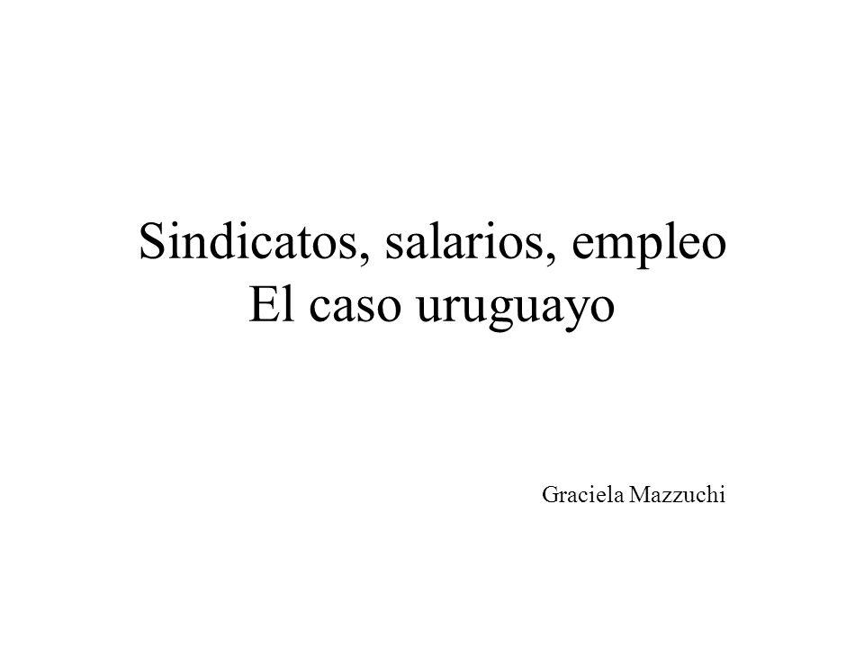 Sindicatos, salarios, empleo El caso uruguayo Graciela Mazzuchi