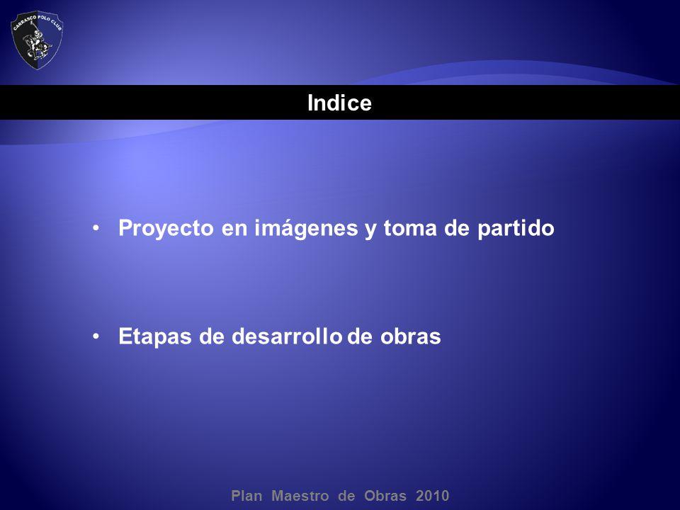 Proyecto en imágenes y toma de partido Etapas de desarrollo de obras Indice Plan Maestro de Obras 2010