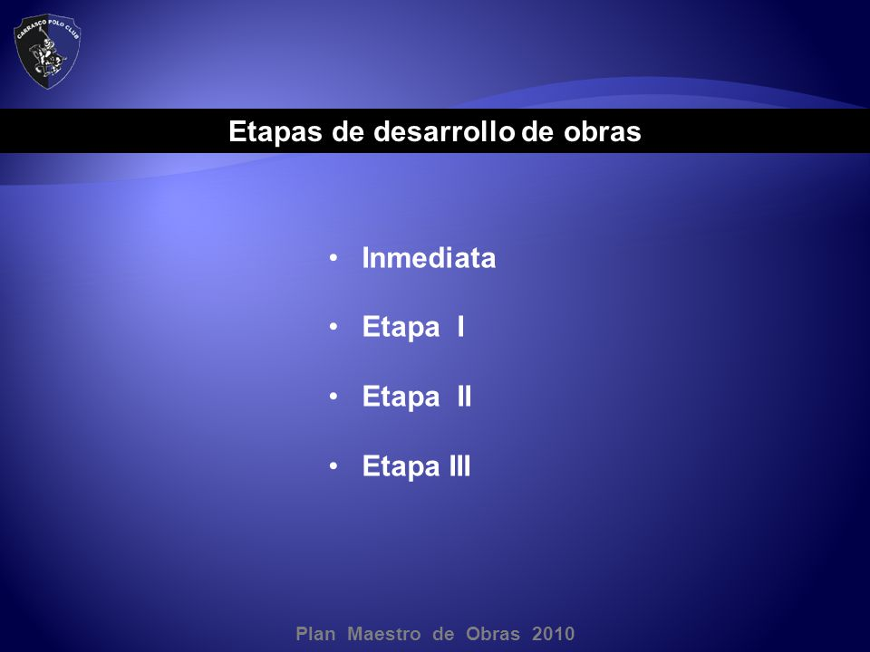 Plan Maestro de Obras 2010 Etapas de desarrollo de obras Inmediata Etapa I Etapa II Etapa III